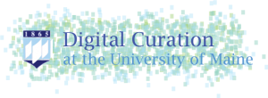 Digital Curation at the University of Maine